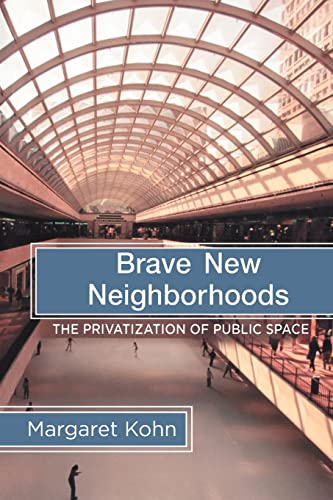 Brave New Neighborhoods: The Privatization of Public Space 9780415944632