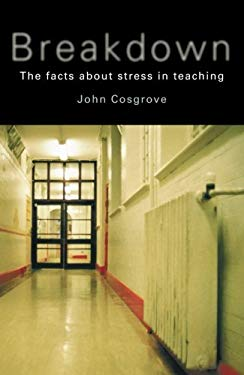 Breakdown: The Facts about Teacher Stress 9780415231961