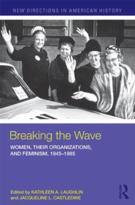 Breaking the Wave: Women, Their Organizations, and Feminism, 1945-1985 9780415874007