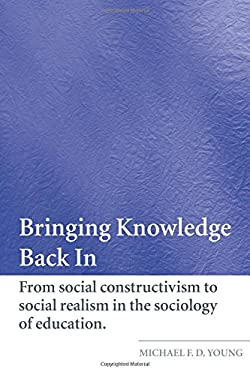 Bringing Knowledge Back In: From Social Constructivism to Social Realism in the Sociology of Education 9780415321211