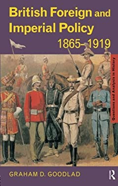 British Foreign and Imperial Policy 1865 1919