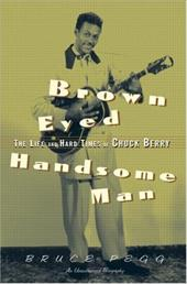 Brown Eyed Handsome Man: The Life and Hard Times of Chuck Berry 1339661