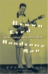 Brown Eyed Handsome Man: The Life and Hard Times of Chuck Berry: An Unauthorized Biography 1339659