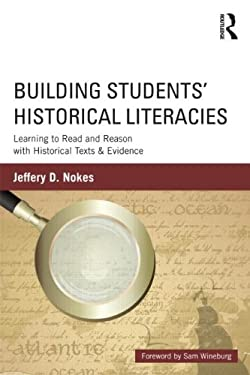 Building Students Historical Literacies: Learning to Read and Reason with Historical Texts and Evidence 9780415808989