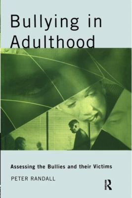 Bullying in Adulthood: Assessing the Bullies and Their Victims 9780415236942