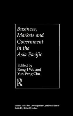 Business, Markets and Government in the Asia-Pacific: Competition Policy, Convergence and Pluralism 9780415183024