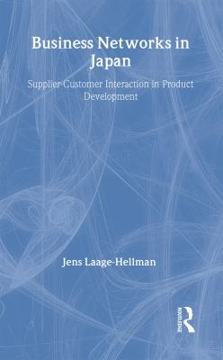 Business Networks in Japan: Supplier-Customer Interaction in Product Development