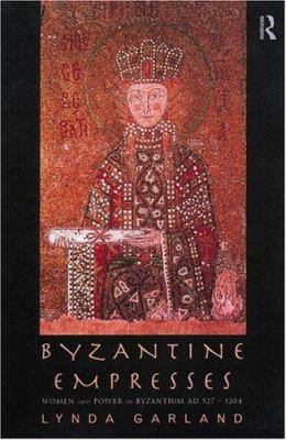 Byzantine Empresses: Women and Power in Byzantium Ad 527-1204