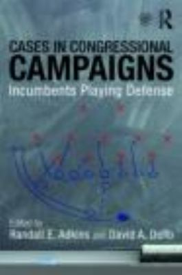 Cases in Congressional Campaigns: Incumbents Playing Defense 9780415873888