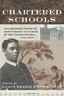 Chartered Schools: Two Hundred Years of Independent Academies in the United States, 1727-1925 9780415931182