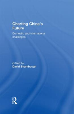 Charting China's Future: Domestic and International Challenges 9780415619547