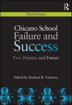 Chicano School Failure and Success: Past, Present, and Future 9780415880619