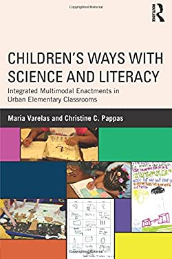 Children's Ways with Science and Literacy: Integrated Multimodal Enactments in Urban Elementary Classrooms 9780415897853