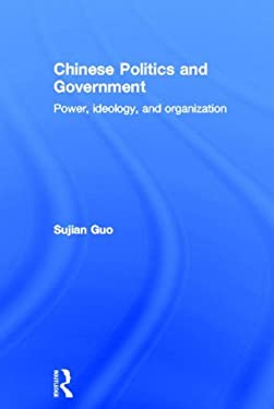 Chinese Politics and Government: Power, Ideology and Organization