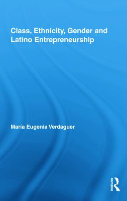 Class, Ethnicity, Gender and Latino Entrepreneurship 9780415995603