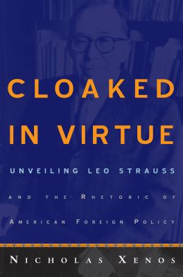Cloaked in Virtue: Unveiling Leo Strauss and the Rhetoric of American Foreign Policy 9780415950909