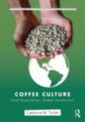 Coffee Culture: Local Experiences, Global Connections 9780415800259