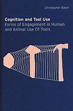 Cognition and Tool Use: Forms of Engagement in Human and Animal Use of Tools 9780415277280