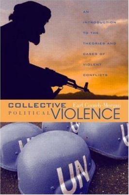 Collective Political Violence: An Introduction to the Theories and Cases of Violent Conflicts 9780415947442