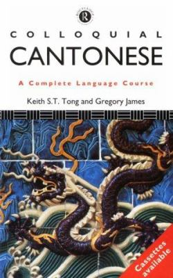 Colloquial Cantonese: The Complete Course for Beginners 9780415082020
