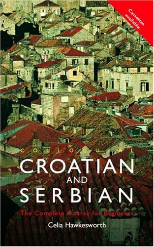 Colloquial Croatian and Serbian: The Complete Course for Beginners 9780415161312