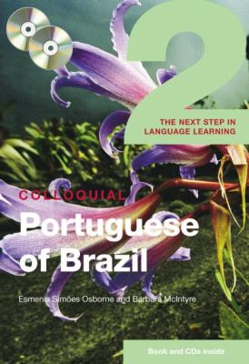Colloquial Portuguese of Brazil 2: The Next Step in Language Learning [With Colloquial Portuguese of Brazil] 9780415430982
