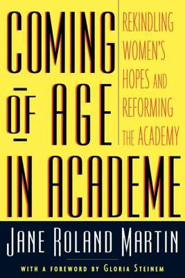 Coming of Age in Academe: Rekindling Women's Hopes and Reforming the Academy 9780415924887
