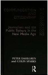 Communication and Citizenship: Journalism and the Public Sphere in the New Media Age 1296942