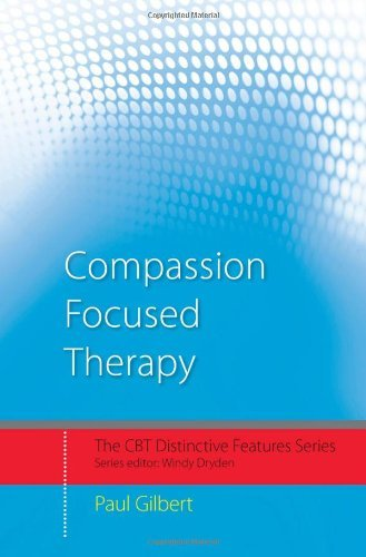Compassion Focused Therapy: Distinctive Features 9780415448079