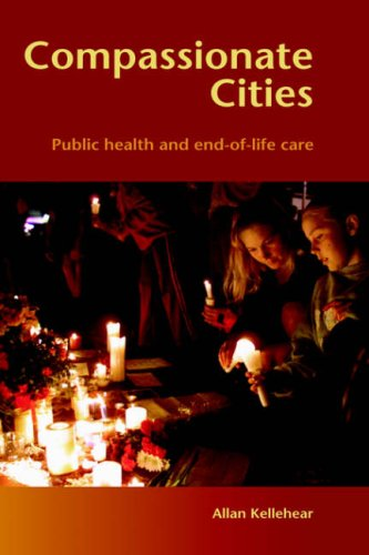 Compassionate Cities: Public Health and End-Of-Life Care 9780415367721