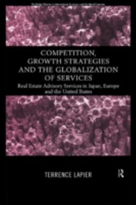 Competition, Growth Strategies and the Globalization of Services: Real Estate Advisory Services in Japan, Europe and the Us