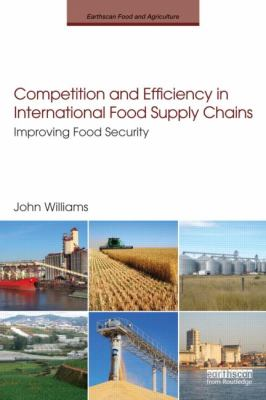 Competition and Efficiency in International Food Supply Chains: Improving Food Security 9780415520720