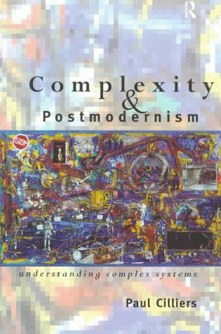 Complexity and Postmodernism: Understanding Complex Systems 9780415152877