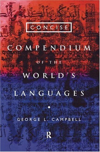 Concise Compendium of the World's Languages, Second Edition 9780415160490