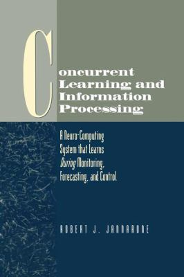 Concurrent Learning and Information Processing: A Neuro-Computing System That Learns During Monitoring, Forecasting, and Control 9780412088315