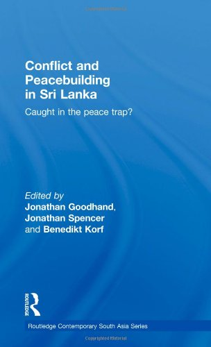 Conflict and Peacebuilding in Sri Lanka: Caught in the Peace Trap? 9780415466042