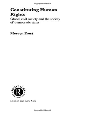Constituting Human Rights: Global Civil Society and the Society of Democratic States 9780415272278