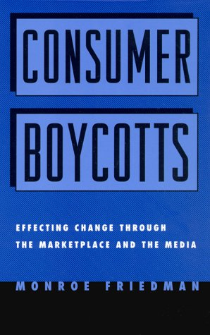 Consumer Boycotts: Effecting Change Through the Marketplace and Media 9780415924573
