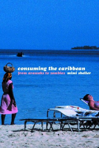 Consuming the Caribbean: From Arwaks to Zombies 9780415257602
