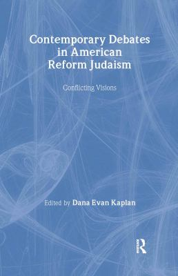 Contemporary Debates in American Reform Judaism: Conflicting Visions 9780415926287