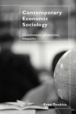 Contemporary Economic Sociology: Globalisation, Production, Inequality 9780415300933