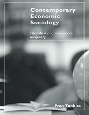Contemporary Economic Sociology: Globalisation, Production, Inequality 9780415300940