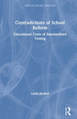 Contradictions of School Reform: Educational Costs of Standardized Testing 9780415920735