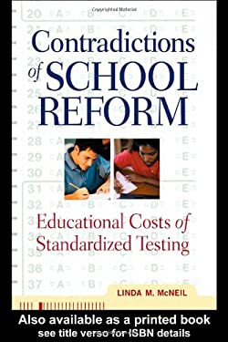 Contradictions of School Reform: Educational Costs of Standardized Testing 9780415920742