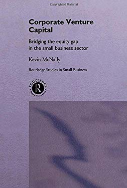 Corporate Venture Capital: Bridging the Equity Gap in the Small Business Sector 9780415154673