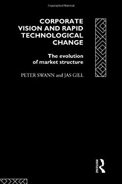 Corporate Vision and Rapid Technological Change: The Evolution of Market Structure 9780415091350