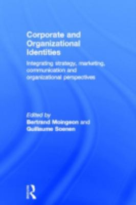 Corporate and Organizational Identities: Integrating Strategy, Marketing, Communication and Organizational Perspective 9780415282048