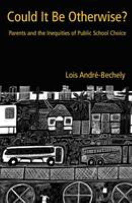 Could It Be Otherwise?: Parents and the Inequalities of Public School Choice 9780415945219