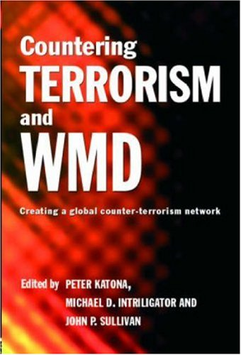 Countering Terrorism and WMD: Creating a Global Counter-Terrorism Network 9780415384995
