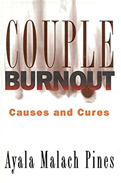 Couple Burnout: Causes and Cures Ayala Malakh-Pines